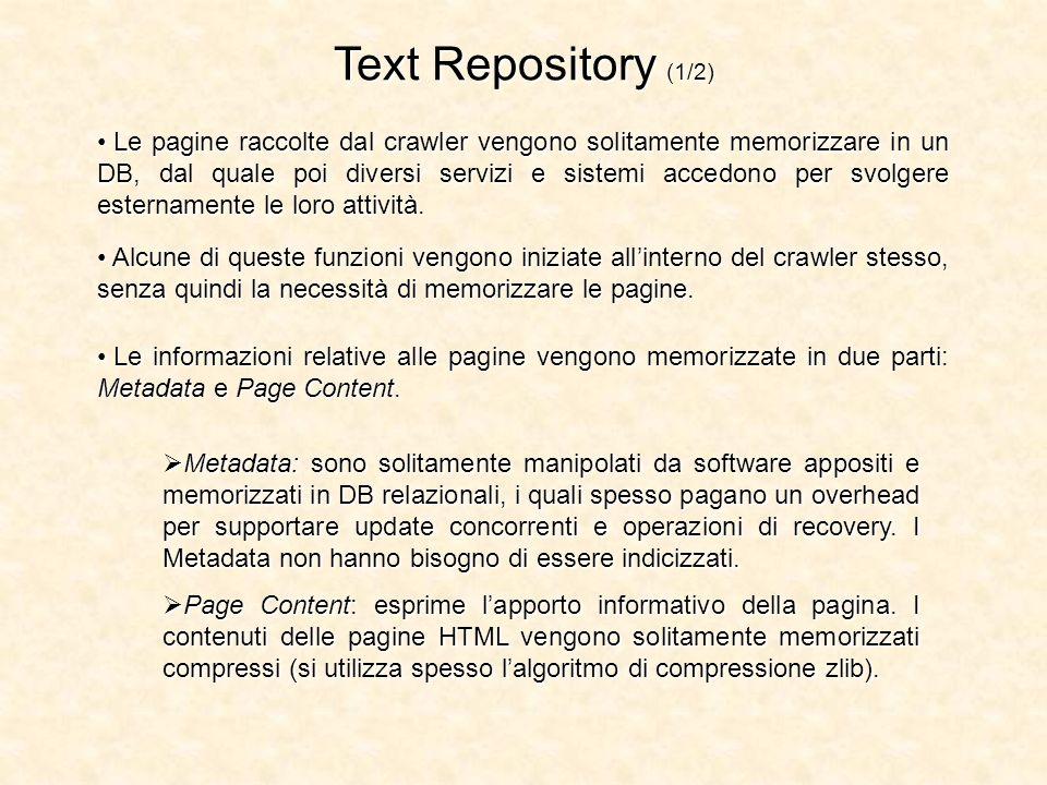 Text Repository (1/2) Le pagine raccolte dal crawler vengono solitamente memorizzare in un DB, dal quale poi diversi servizi e sistemi accedono per sv