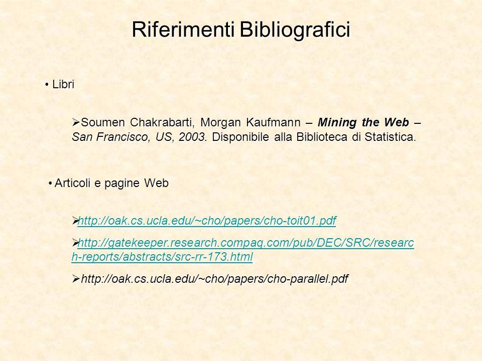Riferimenti Bibliografici Libri Libri Soumen Chakrabarti, Morgan Kaufmann – Mining the Web – San Francisco, US, 2003. Disponibile alla Biblioteca di S
