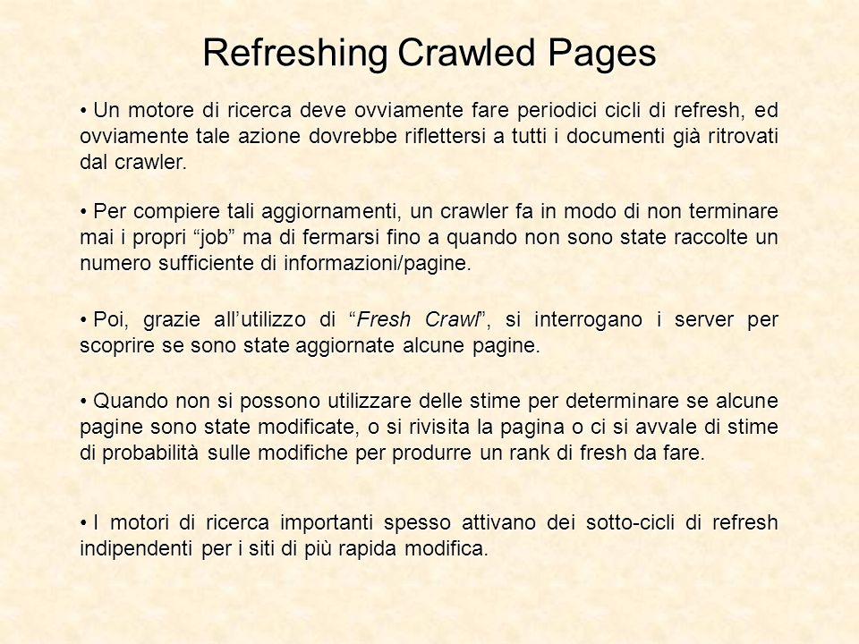 Refreshing Crawled Pages Un motore di ricerca deve ovviamente fare periodici cicli di refresh, ed ovviamente tale azione dovrebbe riflettersi a tutti