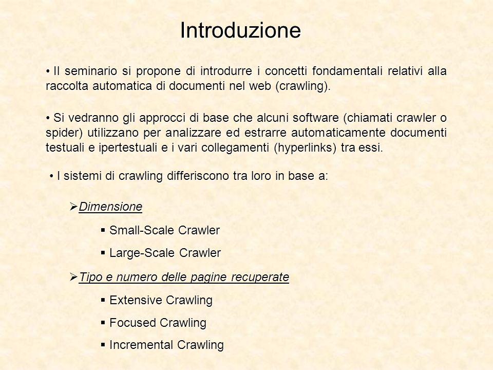 Funzionamento Un crawler, dopo aver raccolto delle pagine, le elabora e grazie agli hyperlink in esse contenuti cerca di raggiungere altre nuove pagine.