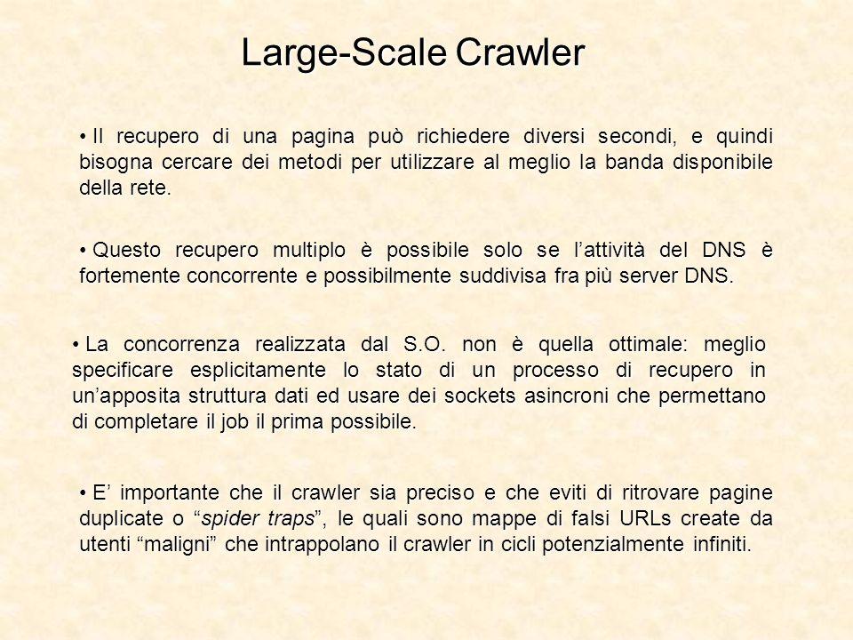 Large-Scale Crawler Il recupero di una pagina può richiedere diversi secondi, e quindi bisogna cercare dei metodi per utilizzare al meglio la banda di