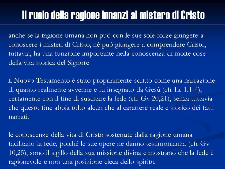 anche se la ragione umana non può con le sue sole forze giungere a conoscere i misteri di Cristo, né può giungere a comprendere Cristo, tuttavia, ha u