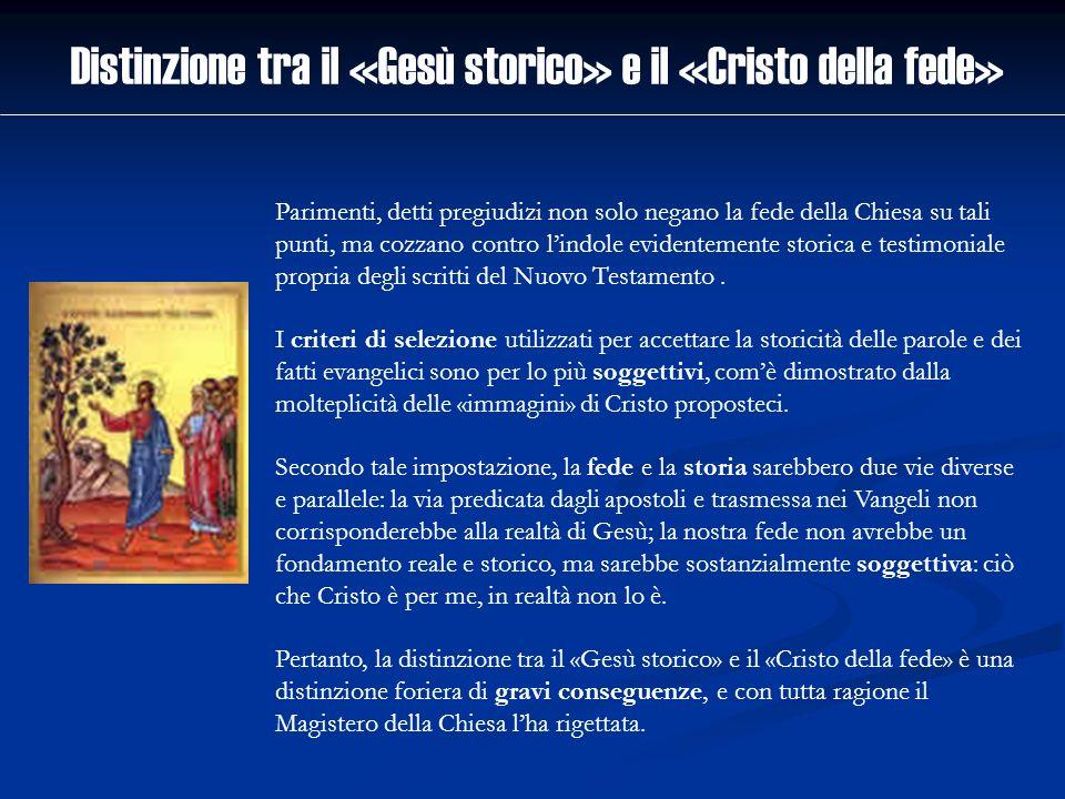 Distinzione tra il «Gesù storico» e il «Cristo della fede» Parimenti, detti pregiudizi non solo negano la fede della Chiesa su tali punti, ma cozzano