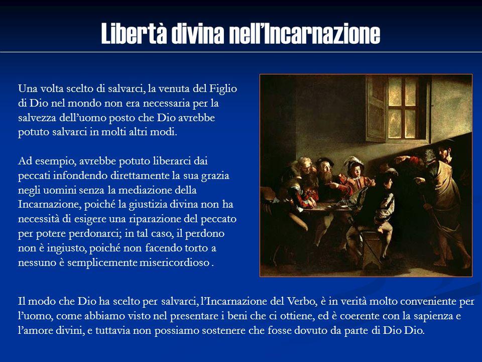 Libertà divina nellIncarnazione Una volta scelto di salvarci, la venuta del Figlio di Dio nel mondo non era necessaria per la salvezza delluomo posto
