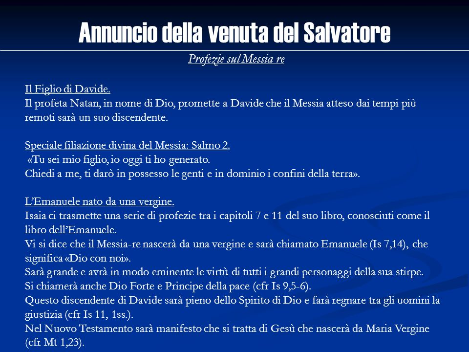 Annuncio della venuta del Salvatore Profezie sul Messia re Il Figlio di Davide. Il profeta Natan, in nome di Dio, promette a Davide che il Messia atte
