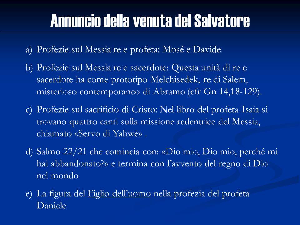 Annuncio della venuta del Salvatore a)Profezie sul Messia re e profeta: Mosé e Davide b)Profezie sul Messia re e sacerdote: Questa unità di re e sacer
