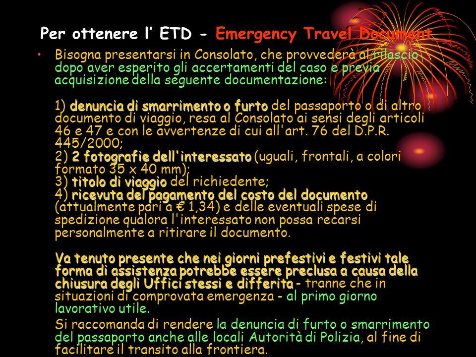 Per ottenere l ETD - Emergency Travel Document denuncia di smarrimento o furto 2 fotografie dell'interessato titolo di viaggio ricevuta del pagamento
