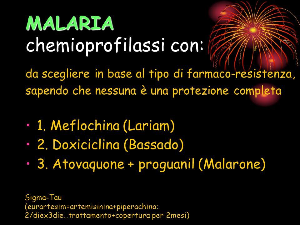 MALARIA MALARIA chemioprofilassi con: da scegliere in base al tipo di farmaco-resistenza, sapendo che nessuna è una protezione completa 1. Meflochina