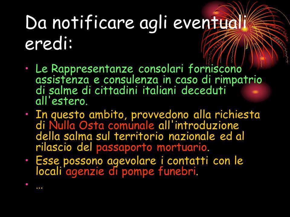 Da notificare agli eventuali eredi: Le Rappresentanze consolari forniscono assistenza e consulenza in caso di rimpatrio di salme di cittadini italiani