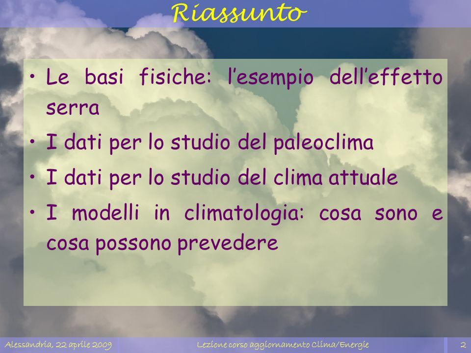 Alessandria, 22 aprile 2009Lezione corso aggiornamento Clima/Energie2 Riassunto Le basi fisiche: lesempio delleffetto serra I dati per lo studio del p