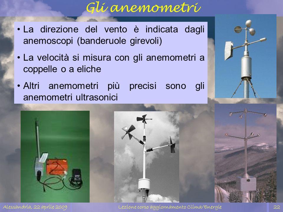 Alessandria, 22 aprile 2009Lezione corso aggiornamento Clima/Energie22 Gli anemometri La direzione del vento è indicata dagli anemoscopi (banderuole g