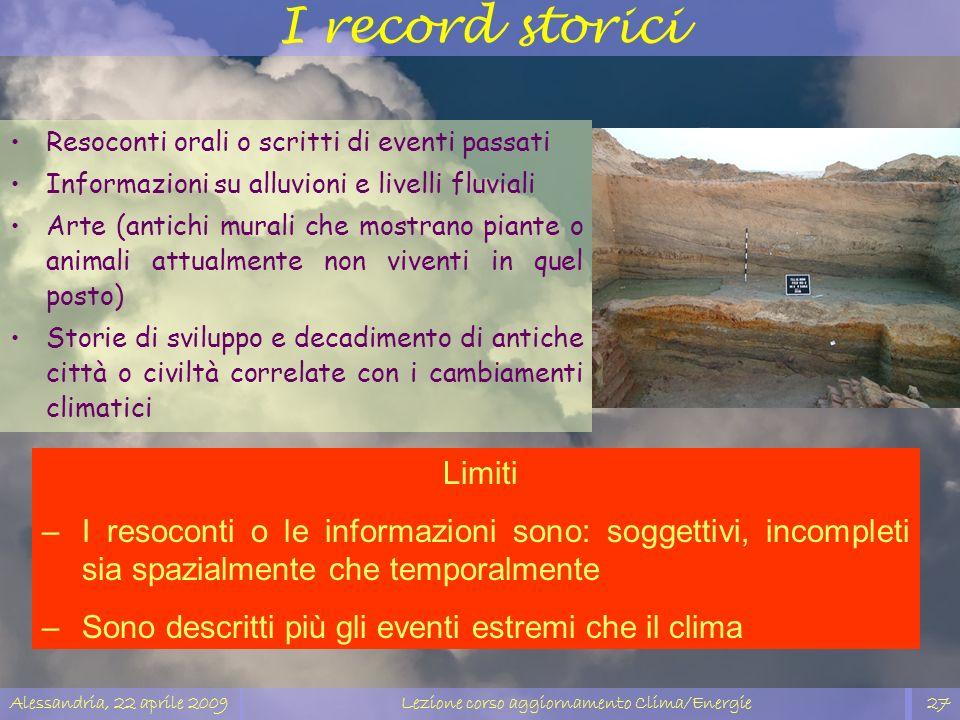 Alessandria, 22 aprile 2009Lezione corso aggiornamento Clima/Energie27 I record storici Resoconti orali o scritti di eventi passati Informazioni su al