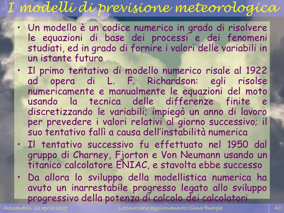 Alessandria, 22 aprile 2009Lezione corso aggiornamento Clima/Energie40 I modelli di previsione meteorologica Un modello è un codice numerico in grado