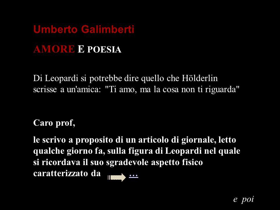 Umberto Galimberti AMORE E POESIA Di Leopardi si potrebbe dire quello che Hölderlin scrisse a un'amica: