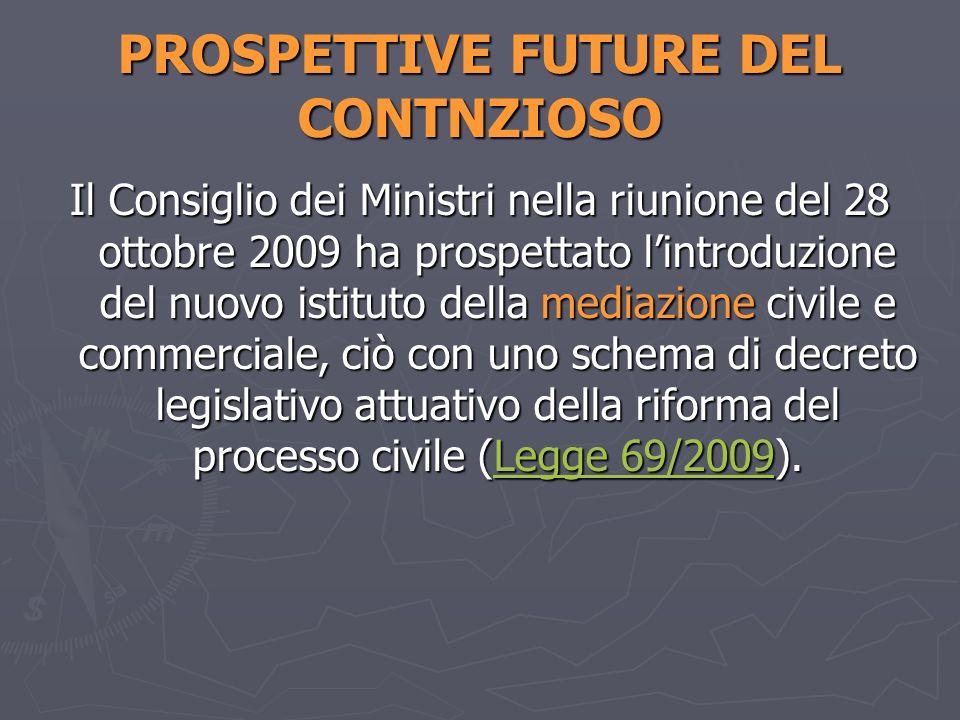 PROSPETTIVE FUTURE DEL CONTNZIOSO Il Consiglio dei Ministri nella riunione del 28 ottobre 2009 ha prospettato lintroduzione del nuovo istituto della m