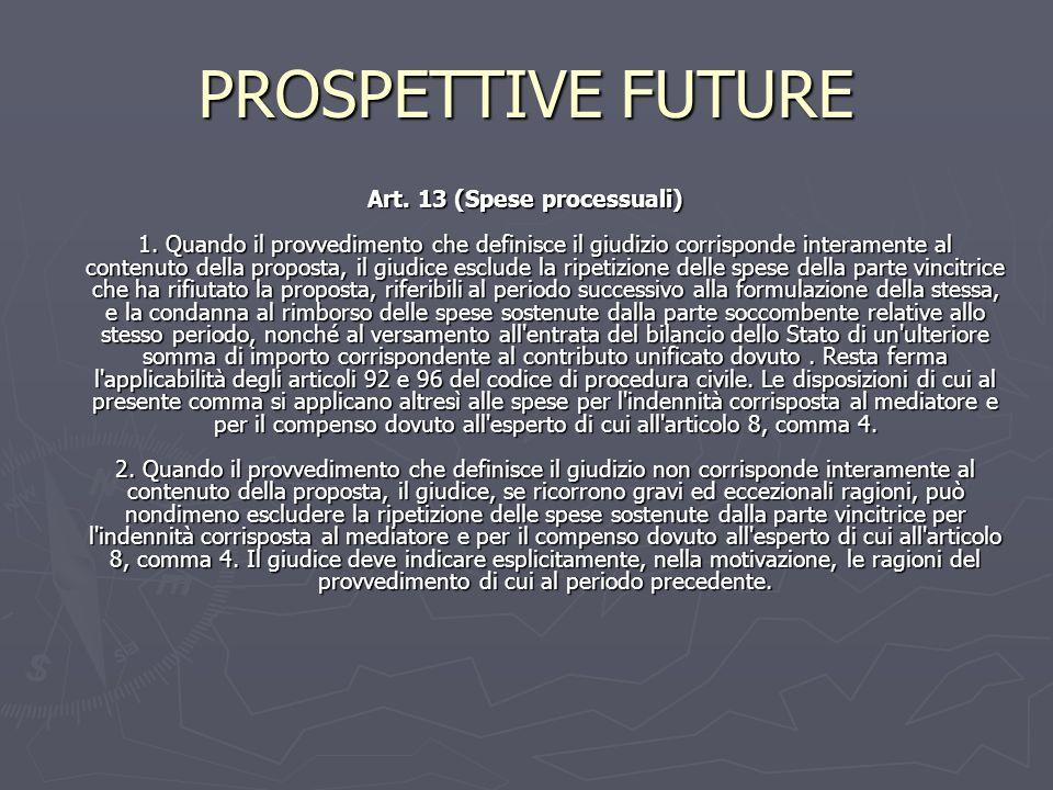 PROSPETTIVE FUTURE Art. 13 (Spese processuali) 1. Quando il provvedimento che definisce il giudizio corrisponde interamente al contenuto della propost