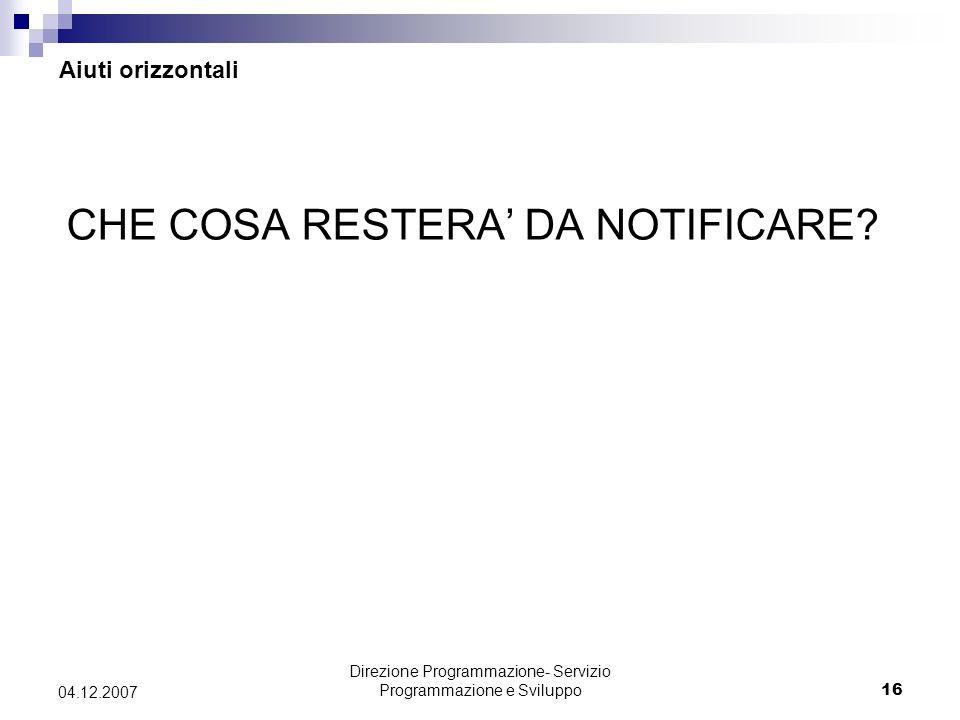 Direzione Programmazione- Servizio Programmazione e Sviluppo16 04.12.2007 CHE COSA RESTERA DA NOTIFICARE.