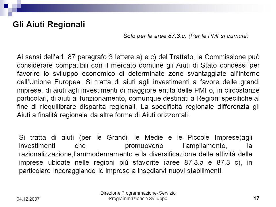 Direzione Programmazione- Servizio Programmazione e Sviluppo17 04.12.2007 Gli Aiuti Regionali Solo per le aree 87.3.c.
