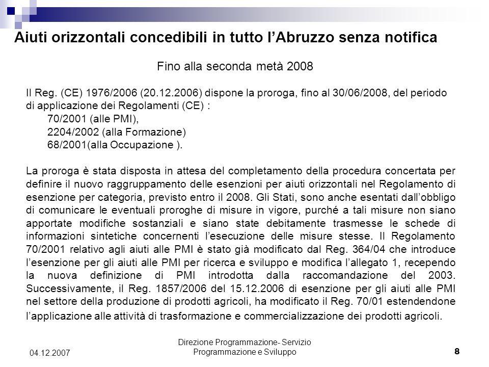Direzione Programmazione- Servizio Programmazione e Sviluppo8 04.12.2007 Aiuti orizzontali concedibili in tutto lAbruzzo senza notifica Fino alla seconda metà 2008 Il Reg.