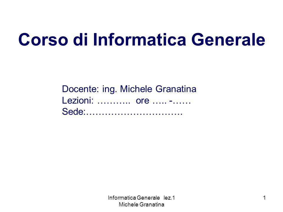 Informatica Generale lez.1 Michele Granatina 2 Introduzione allInformatica Strumenti metodologici e teorici per un utilizzo consapevole del computer Obiettivi del Corso