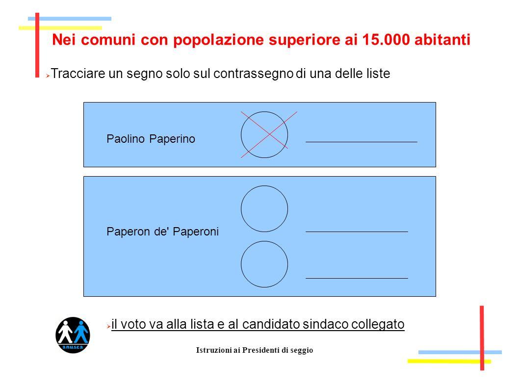 Istruzioni ai Presidenti di seggio Nei comuni con popolazione superiore ai 15.000 abitanti Tracciare un segno solo sul contrassegno di una delle liste