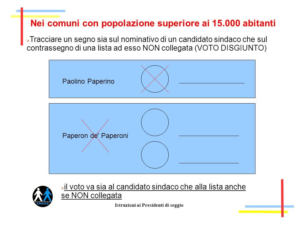Istruzioni ai Presidenti di seggio Nei comuni con popolazione superiore ai 15.000 abitanti Tracciare un segno sia sul nominativo di un candidato sinda