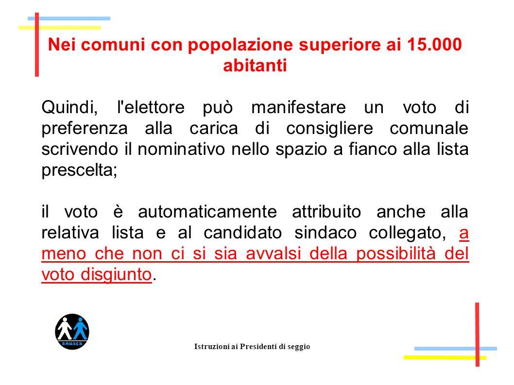 Istruzioni ai Presidenti di seggio Nei comuni con popolazione superiore ai 15.000 abitanti Quindi, l'elettore può manifestare un voto di preferenza al