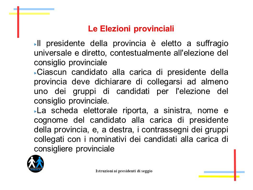 Istruzioni ai presidenti di seggio Le Elezioni provinciali Il presidente della provincia è eletto a suffragio universale e diretto, contestualmente al