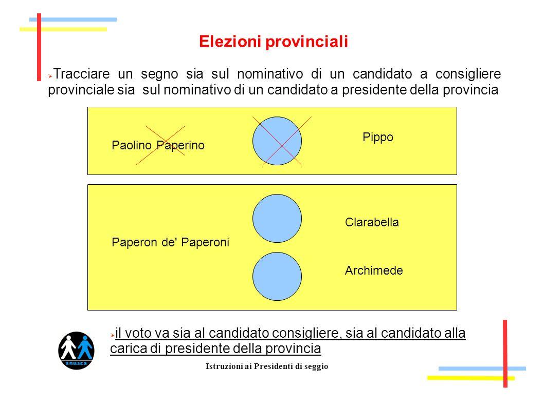 Istruzioni ai Presidenti di seggio Elezioni provinciali Tracciare un segno sia sul nominativo di un candidato a consigliere provinciale sia sul nomina