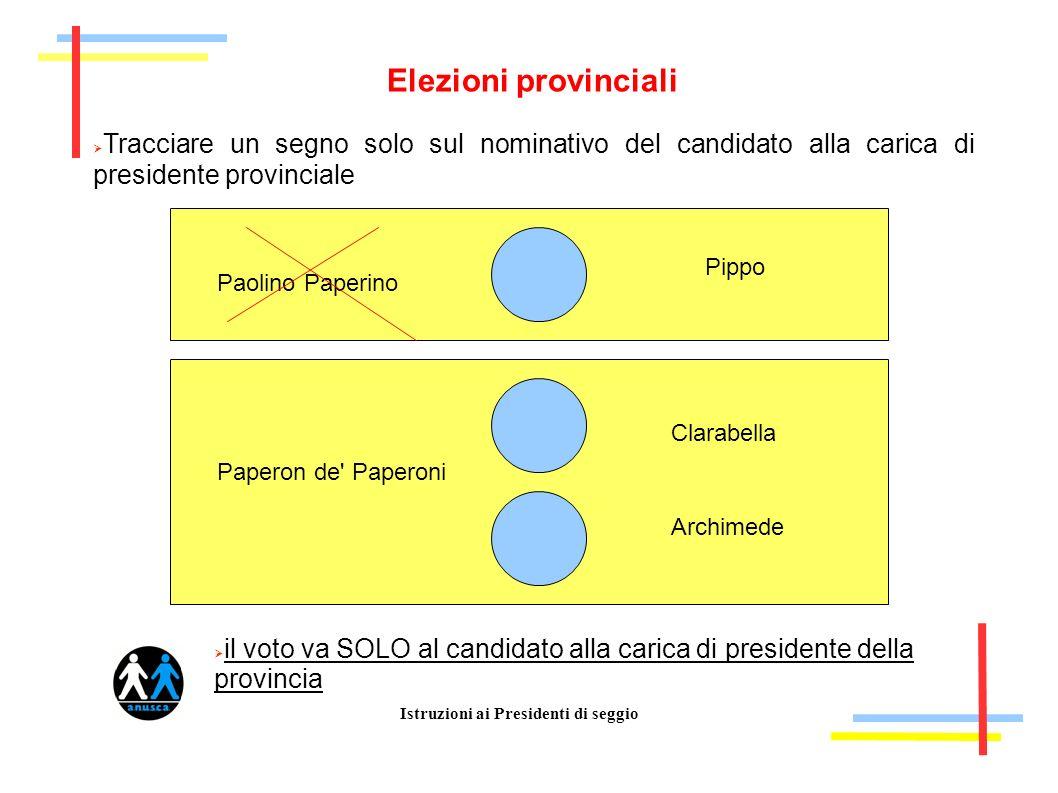 Istruzioni ai Presidenti di seggio Elezioni provinciali Tracciare un segno solo sul nominativo del candidato alla carica di presidente provinciale Pao