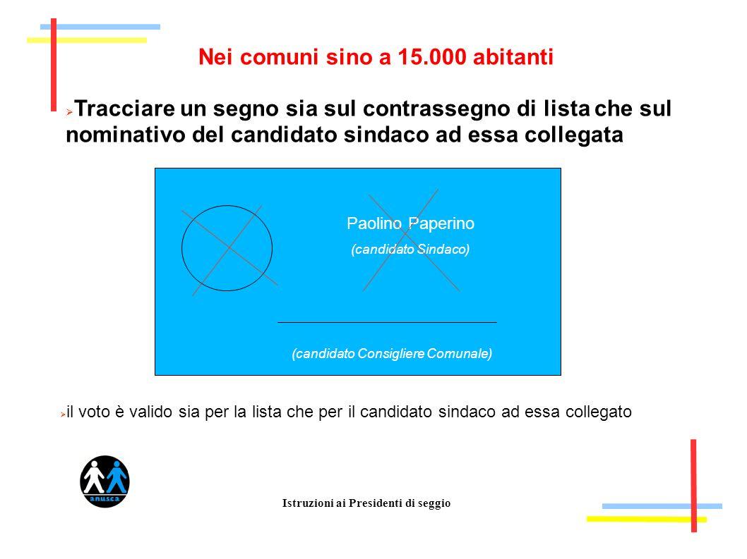 Istruzioni ai Presidenti di seggio Nei comuni sino a 15.000 abitanti Tracciare un segno sia sul contrassegno di lista che sul nominativo del candidato