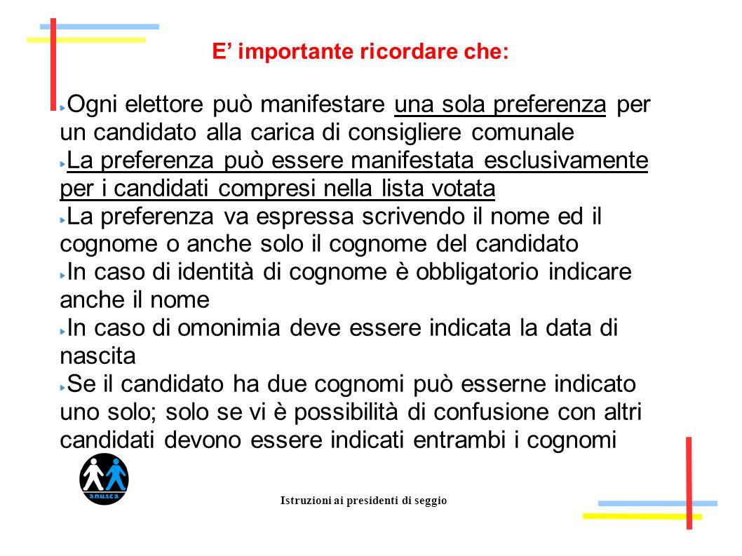 Istruzioni ai presidenti di seggio E importante ricordare che: Ogni elettore può manifestare una sola preferenza per un candidato alla carica di consi
