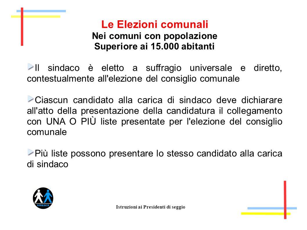 Istruzioni ai Presidenti di seggio Le Elezioni comunali Nei comuni con popolazione Superiore ai 15.000 abitanti Il sindaco è eletto a suffragio univer