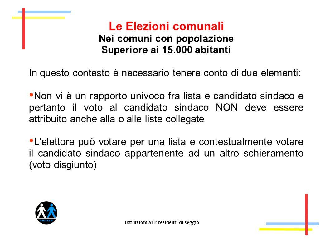 Istruzioni ai Presidenti di seggio Le Elezioni comunali Nei comuni con popolazione Superiore ai 15.000 abitanti In questo contesto è necessario tenere
