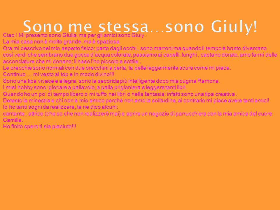 Sono me stessa…sono Giuly! Ciao ! Mi presento sono Giulia, ma per gli amici sono Giuly. La mia casa non è molto grande, ma è spaziosa. Ora mi descrivo