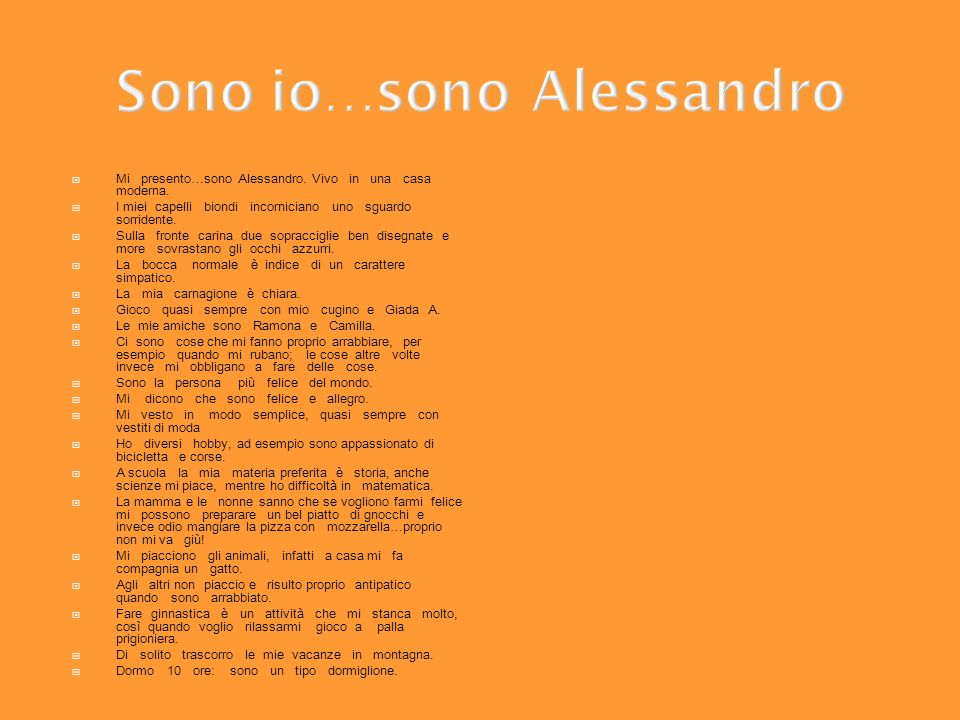 Sono io…sono Alessandro Mi presento…sono Alessandro. Vivo in una casa moderna. I miei capelli biondi incorniciano uno sguardo sorridente. Sulla fronte