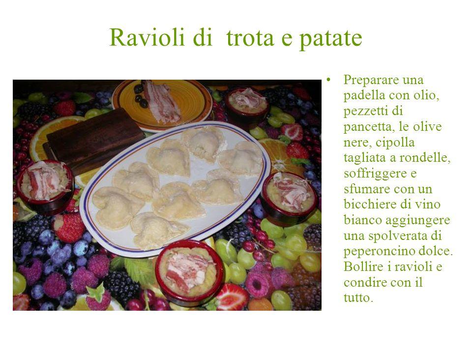 Ravioli di trota e patate Preparare una padella con olio, pezzetti di pancetta, le olive nere, cipolla tagliata a rondelle, soffriggere e sfumare con
