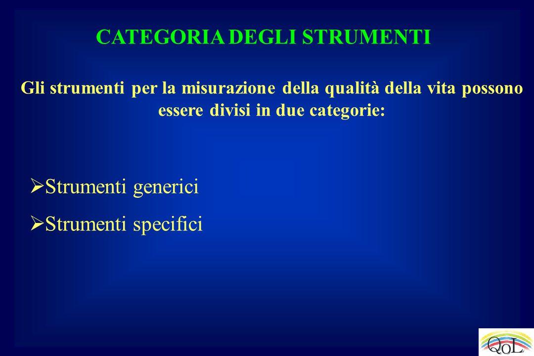 CATEGORIA DEGLI STRUMENTI Gli strumenti per la misurazione della qualità della vita possono essere divisi in due categorie: Strumenti specifici Strume