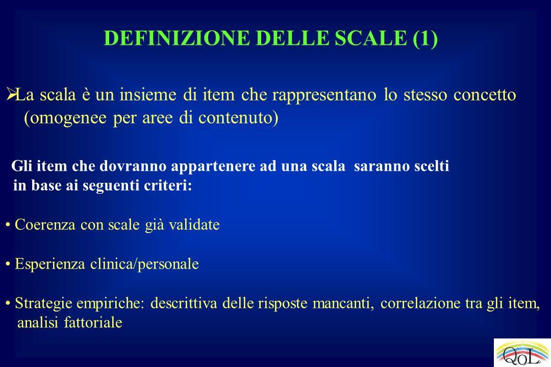 DEFINIZIONE DELLE SCALE (1) La scala è un insieme di item che rappresentano lo stesso concetto (omogenee per aree di contenuto) Gli item che dovranno