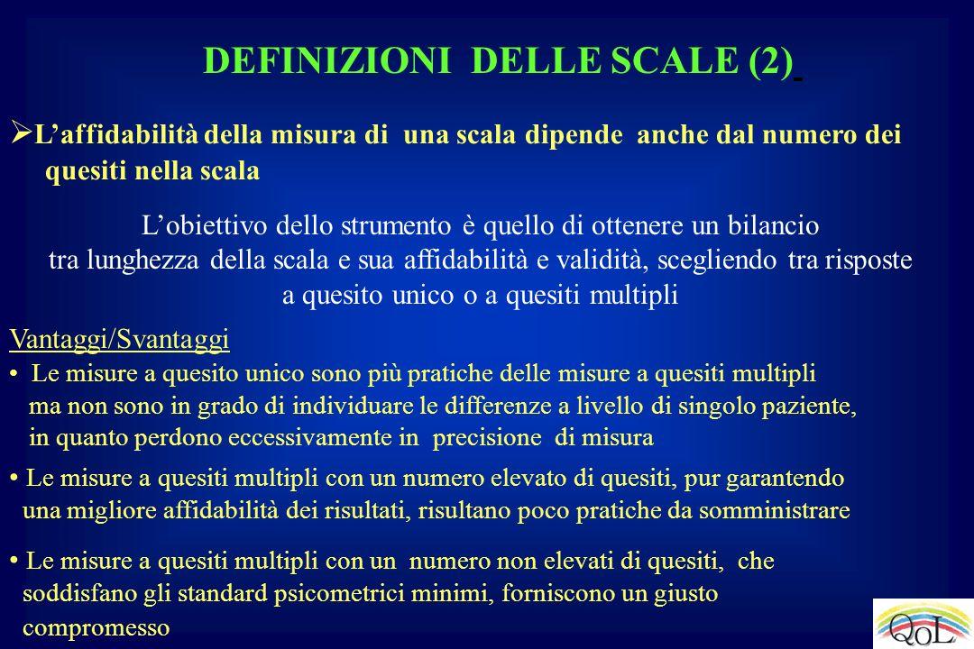 DEFINIZIONI DELLE SCALE (2) Laffidabilità della misura di una scala dipende anche dal numero dei quesiti nella scala Lobiettivo dello strumento è quel