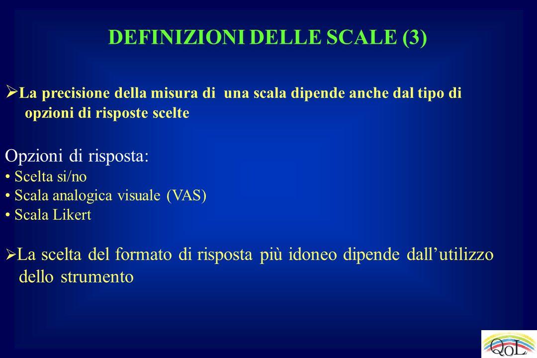 DEFINIZIONI DELLE SCALE (3) La precisione della misura di una scala dipende anche dal tipo di opzioni di risposte scelte Opzioni di risposta: Scelta s