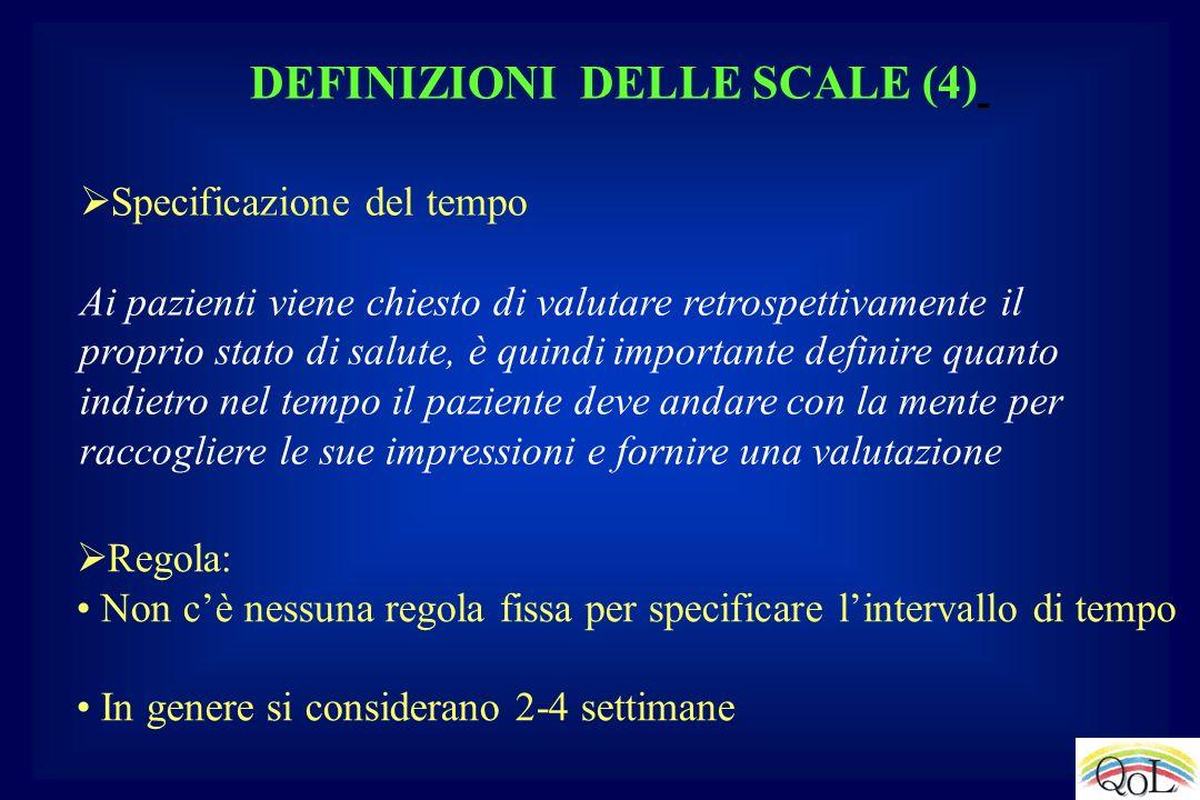 DEFINIZIONI DELLE SCALE (4) Specificazione del tempo Ai pazienti viene chiesto di valutare retrospettivamente il proprio stato di salute, è quindi imp