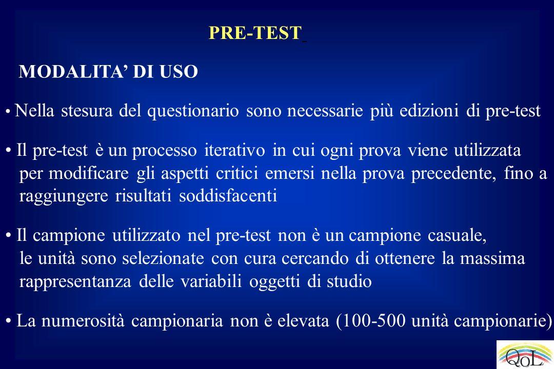 PRE-TEST Nella stesura del questionario sono necessarie più edizioni di pre-test Il pre-test è un processo iterativo in cui ogni prova viene utilizzat