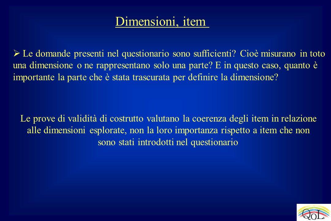 Dimensioni, item Le domande presenti nel questionario sono sufficienti? Cioè misurano in toto una dimensione o ne rappresentano solo una parte? E in q
