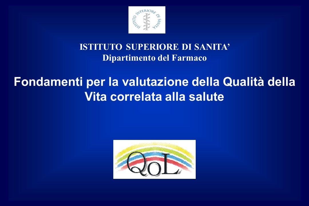 Fondamenti per la valutazione della Qualità della Vita correlata alla salute ISTITUTO SUPERIORE DI SANITA Dipartimento del Farmaco