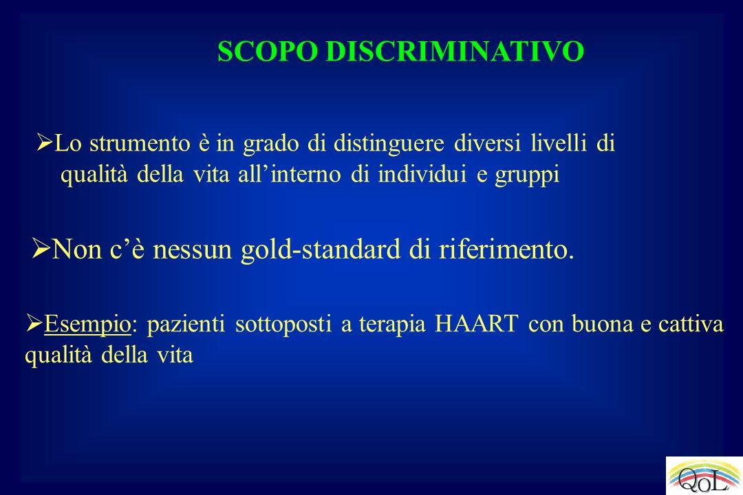SCOPO DISCRIMINATIVO Esempio: pazienti sottoposti a terapia HAART con buona e cattiva qualità della vita Lo strumento è in grado di distinguere divers