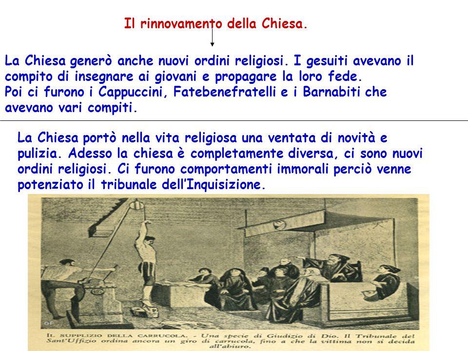 Il rinnovamento della Chiesa. La Chiesa generò anche nuovi ordini religiosi. I gesuiti avevano il compito di insegnare ai giovani e propagare la loro