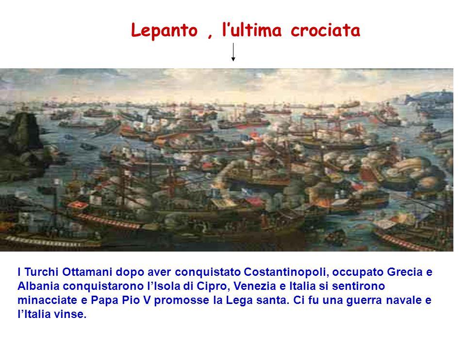 Lepanto, lultima crociata I Turchi Ottamani dopo aver conquistato Costantinopoli, occupato Grecia e Albania conquistarono lIsola di Cipro, Venezia e I