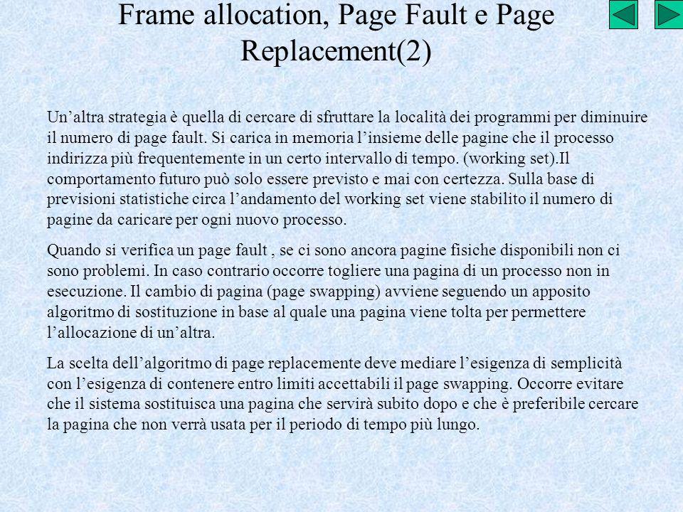 Frame allocation, Page Fault e Page Replacement(2) Unaltra strategia è quella di cercare di sfruttare la località dei programmi per diminuire il numer