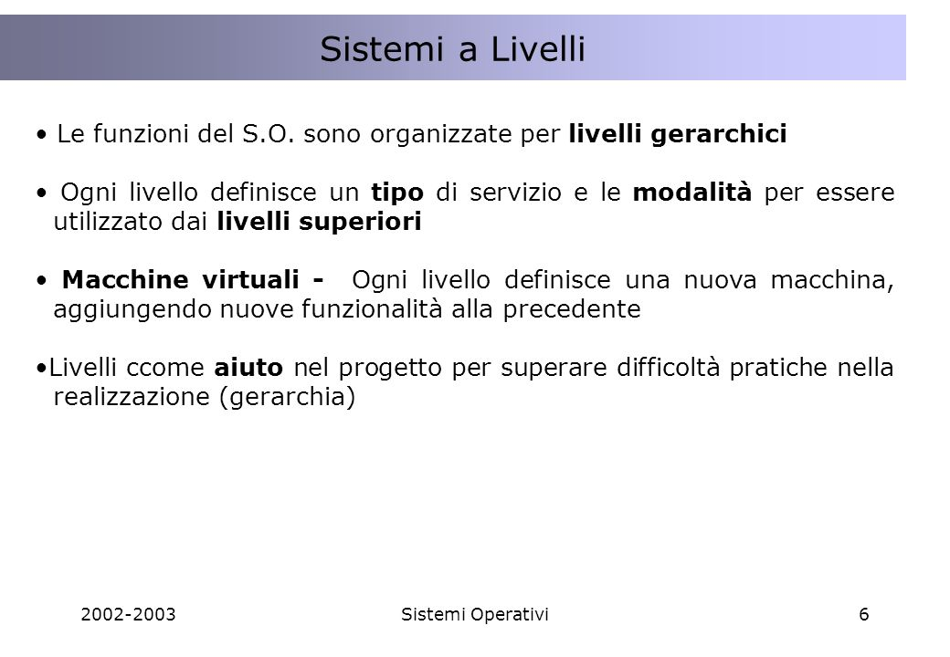 2002-2003Sistemi Operativi6 Lo STATO dellinterazione tra Client e Server Sistemi a Livelli Le funzioni del S.O. sono organizzate per livelli gerarchic